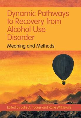 Dynamic Pathways to Recovery from Alcohol Use Disorder