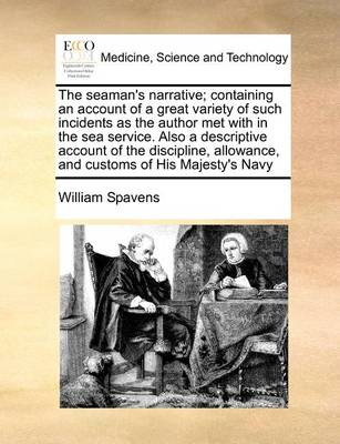 The Seaman's Narrative; Containing an Account of a Great Variety of Such Incidents as the Author Met with in the Sea Service. Also a Descriptive Account of the Discipline, Allowance, and Customs of His Majesty's Navy