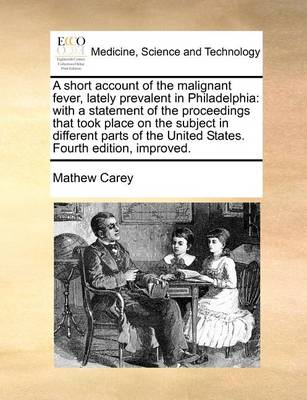 A Short Account of the Malignant Fever, Lately Prevalent in Philadelphia