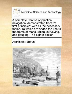 A Complete Treatise of Practical Navigation, Demonstrated from It's First Principles