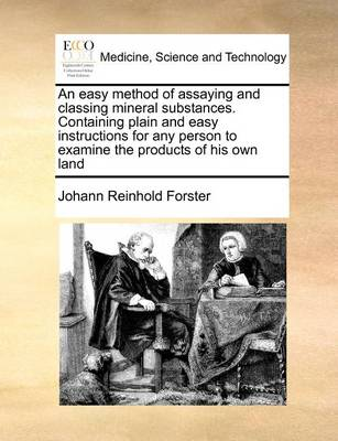 An Easy Method of Assaying and Classing Mineral Substances. Containing Plain and Easy Instructions for Any Person to Examine the Products of His Own Land