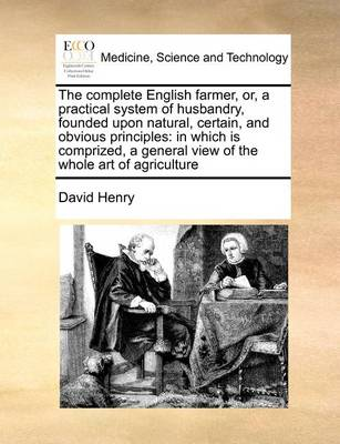 The Complete English Farmer, Or, a Practical System of Husbandry, Founded Upon Natural, Certain, and Obvious Principles