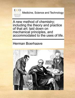 A New Method of Chemistry; Including the Theory and Practice of That Art