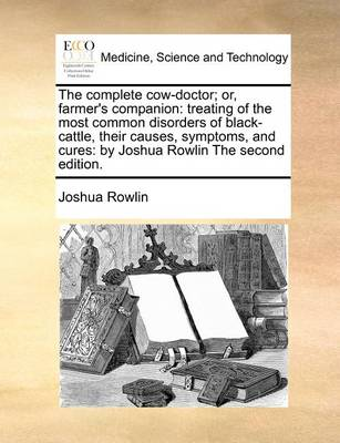 The Complete Cow-Doctor; Or, Farmer's Companion