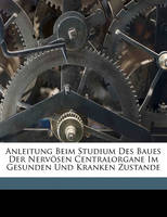 Anleitung Beim Studium Des Baues Der Nervosen Centralorgane