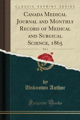Canada Medical Journal and Monthly Record of Medical and Surgical Science, 1865, Vol. 1 (Classic Reprint)