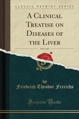 A Clinical Treatise on Diseases of the Liver, Vol. 1 of 3 (Classic Reprint)