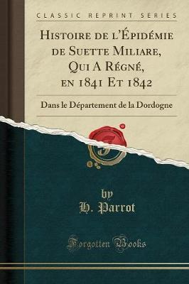 Histoire de l'Epidemie de Suette Miliare, Qui a Regne, En 1841 Et 1842