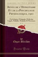Revue de l'Hypnotisme Et de la Psychologie Physiologique, 1901, Vol. 15