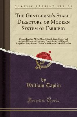 The Gentleman's Stable Directory, or Modern System of Farriery