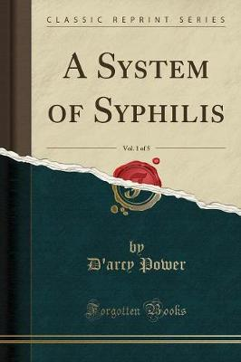 A System of Syphilis, Vol. 1 of 5 (Classic Reprint)