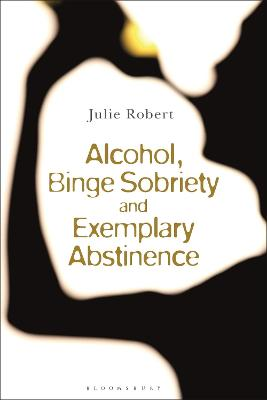 Alcohol, Binge Sobriety and Exemplary Abstinence