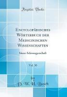 Encyclop disches W rterbuch Der Medicinischen Wissenschaften, Vol. 30