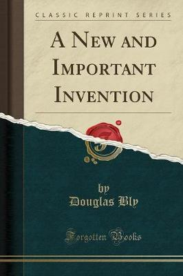 A New and Important Invention (Classic Reprint)