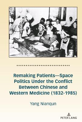 Remaking Patients-Space Politics Under the Conflict Between Chinese and Western Medicine (1832-1985)