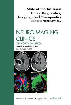 State of the Art Brain Tumor Diagnostics, Imaginig, and Therapeutics, An Issue of Neuroimaging Clinics