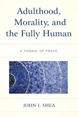 Adulthood, Morality, and the Fully Human