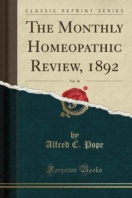 The Monthly Homeopathic Review, 1892, Vol. 36 (Classic Reprint)