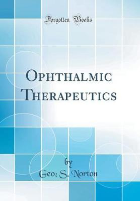Ophthalmic Therapeutics (Classic Reprint)