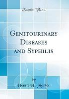 Genitourinary Diseases and Syphilis (Classic Reprint)