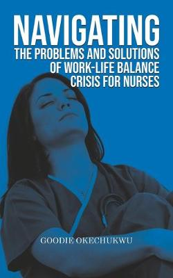 Navigating the Problems and Solutions of Work-Life Balance Crisis for Nurses