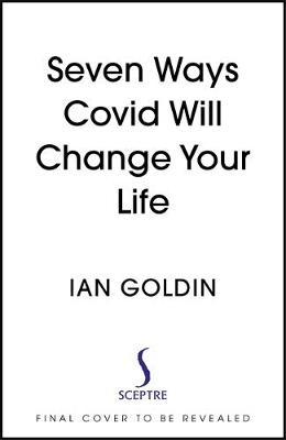 Seven Ways Covid Will Change Your Life