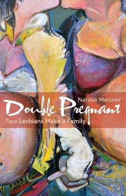 Double Pregnant - Two Lesbians Make a Family