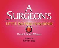 A Surgeon's Little Instruction Book
