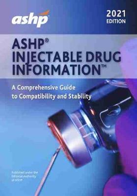 ASHP (R) Injectable Drug Information (TM), 2021 Edition