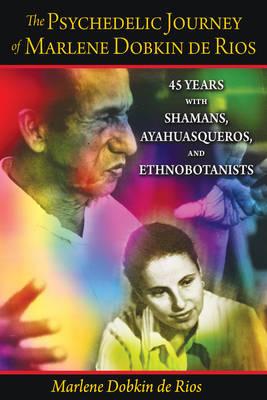 The Psychedelic Journey of Marlene Dobkin de Rios