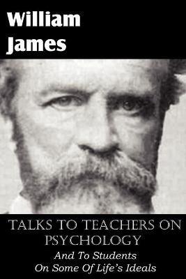 Talks To Teachers On Psychology, And To Students On Some Of Life's Ideals