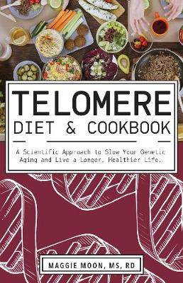 The Telomere Diet And Cookbook