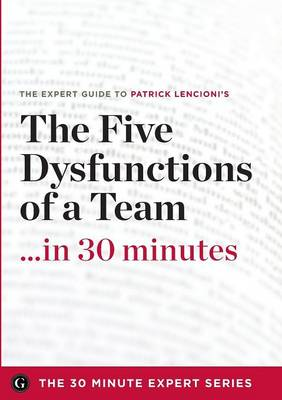 The Five Dysfunctions of a Team in 30 Minutes - The Expert Guide to Patrick Lencioni's Critically Acclaimed Bestseller