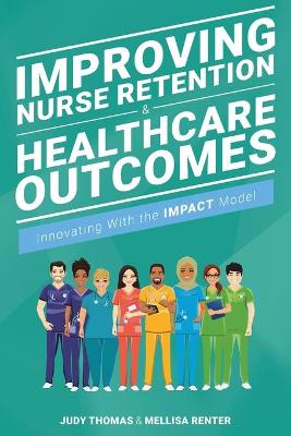 Improving Nurse Retention & Healthcare Outcomes: Innovating with the Impact Model