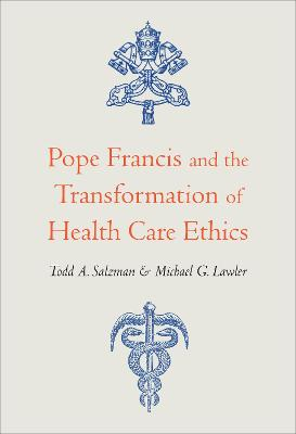 Pope Francis and the Transformation of Health Care Ethics