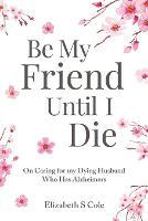 Be My Friend Until I Die