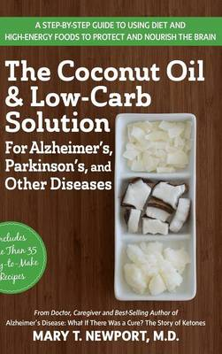 The Coconut Oil and Low-Carb Solution for Alzheimer's, Parkinson's, and Other Diseases