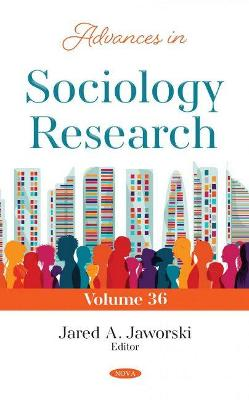 Advances in Sociology Research. Volume 36