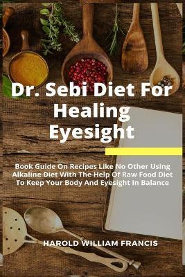 Dr. Sebi Diet For Healing Eyesight