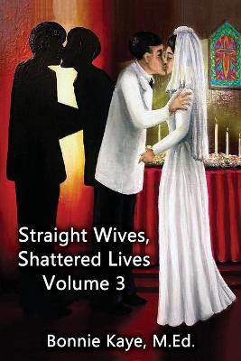 Straight Wives, Shattered Lives Volume 3