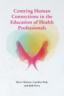 Centring Human Connections in the Education of Health Professionals