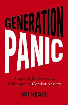 Generation Panic - Simple & Empowering Techniques to Combat Anxiety