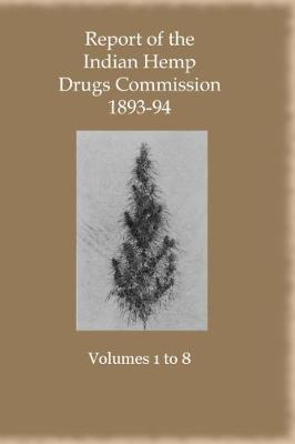Report of the Indian Hemp Drugs Commission 1893-94 Eight Volume Set