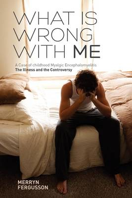 What is Wrong with ME - A Case of Childhood Myalgic Encephalomyelitis