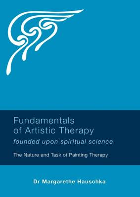 Fundamentals of Artistic Therapy Founded Upon Spiritual Science
