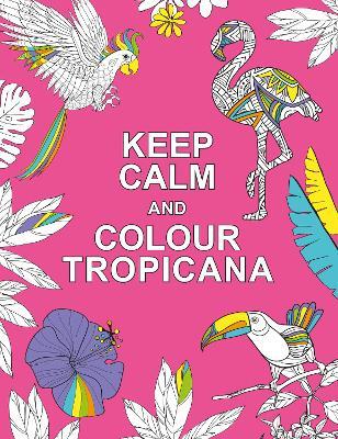Keep Calm and Colour Tropicana