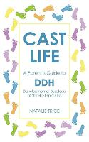 Cast Life: A Parent's Guide to DDH