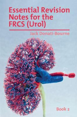 Essential Revision Notes for the FRCS (Urol) - Book 2