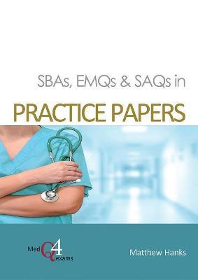 SBAs, EMQs & SAQs in PRACTICE PAPERS
