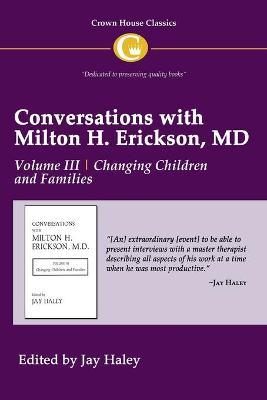 Conversations with Milton H. Erickson MD Vol 3